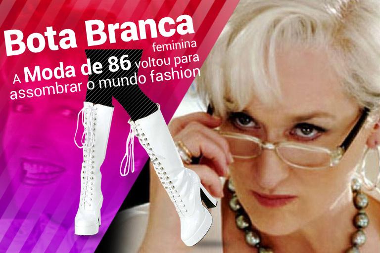 Bota Branca Feminina – A moda de 86 voltou para assombrar o mundo fashion