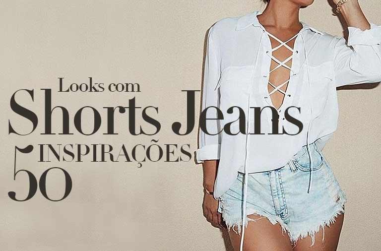 50+ Looks com Short Jeans,  Melhores Maneiras de Usar seu Short Jeans
