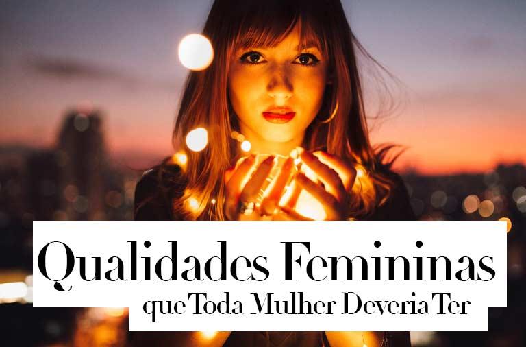 13 Qualidades Femininas que Toda Mulher Deveria Ter